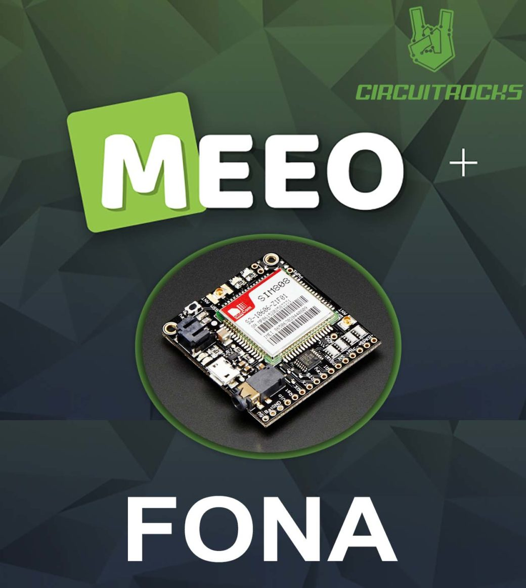Meeo and FONA = ❤️ - LEARN @ CIRCUITROCKS